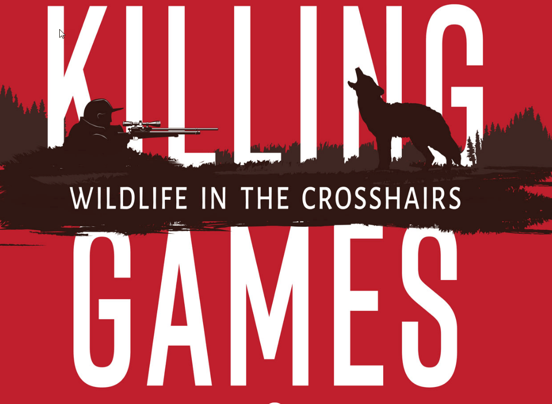 KILLING GAMES ~ Wildlife in the Crosshairs