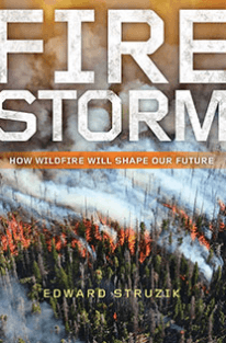 Firestorm: How Wildfire Will Shape our Future, by Edward Struzik