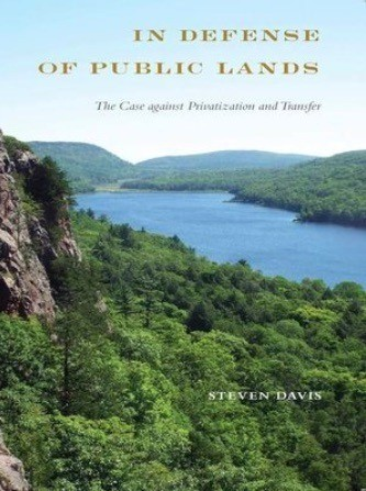 In Defense of Public Lands, The Case Against Privatization and Transfer, by Steven Davis
