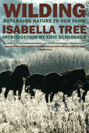 Isabella Tree, Wilding: Returning Nature to Our Farm. New York: New York Review Books, 2018.
